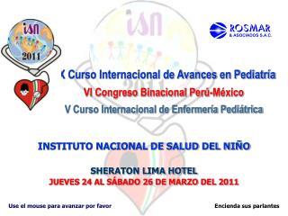 INSTITUTO NACIONAL DE SALUD DEL NI�O SHERATON LIMA HOTEL JUEVES 24 AL S�BADO 26 DE MARZO DEL 2011
