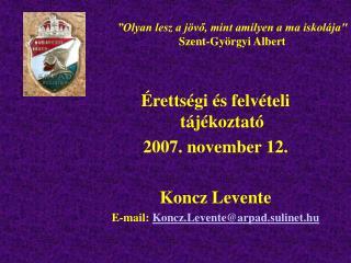 Érettségi és felvételi tájékoztató 2007. november 12. Koncz Levente