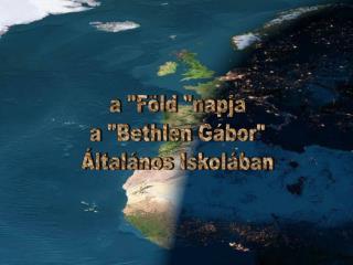"""a """"Föld """"napja a """"Bethlen Gábor"""" Általános Iskolában"""