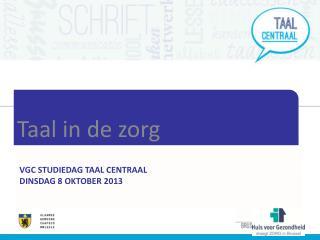 VGC STUDIEDAG TAAL CENTRAAL DINSDAG 8 OKTOBER 2013