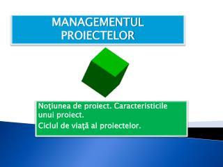 Noţiunea de proiect. Caracteristicile unui proiect.  Ciclul de viaţă al proiectelor.