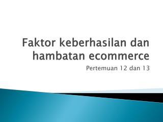 Faktor keberhasilan dan hambatan ecommerce