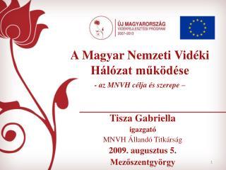 A Magyar Nemzeti Vidéki Hálózat működése - az MNVH célja és szerepe –