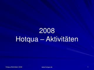 2008  Hotqua – Aktivitäten
