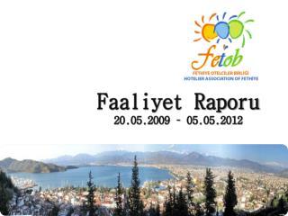 Faaliyet Raporu 20.05.2009 – 05.05.2012