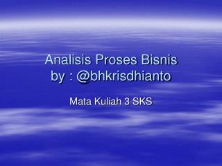 Analisis Proses Bisnis by :  @bhkrisdhianto