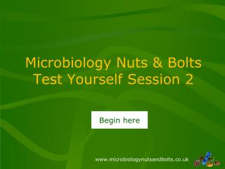 Microbiology Nuts & Bolts  Test Yourself Session 2