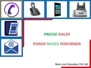 PRECISE DIALER POWER  PACKED  PERFORMER