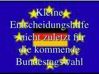 Kleine  Entscheidungshilfe - nicht zuletzt f�r  die kommende Bundestagswahl