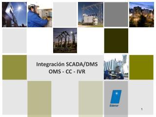 Integración SCADA/DMS OMS - CC - IVR