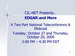 CIL-NET Presents   EDGAR and More  A Two-Part National Teleconference  Webcast  Tuesday, October 27 and Thursday, Octobe