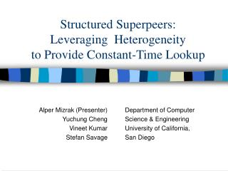 Structured Superpeers: Leveraging  Heterogeneity to Provide Constant-Time Lookup