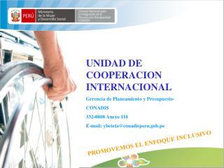 UNIDAD DE COOPERACION INTERNACIONAL Gerencia de Planeamiento y Presupuesto- CONADIS