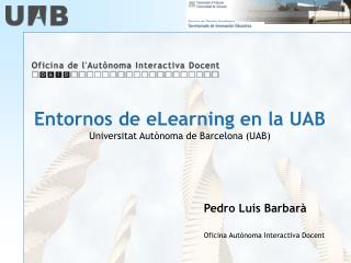 Entornos de eLearning en la UAB  Universitat Autònoma de Barcelona (UAB)
