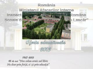 """1968-2013 45 de ani  """" Non solum armis sed libris Nu doar prin forță, ci  și prin educație """""""