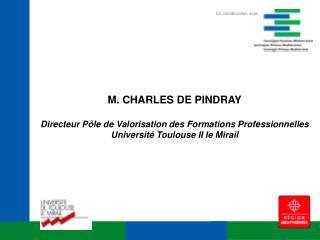 M. CHARLES DE PINDRAY Directeur  Pôle de Valorisation des Formations Professionnelles