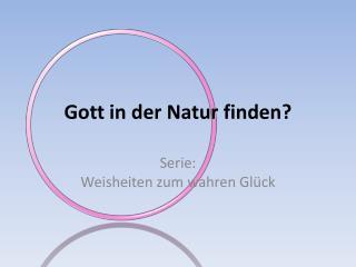 Gott in der Natur finden?