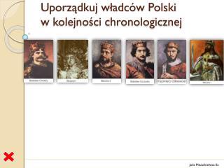 Uporządkuj władców Polski w kolejności chronologicznej