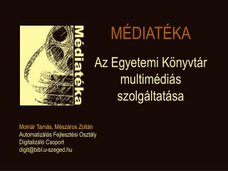 MÉDIATÉKA Az Egyetemi Könyvtár multimédiás szolgáltatása