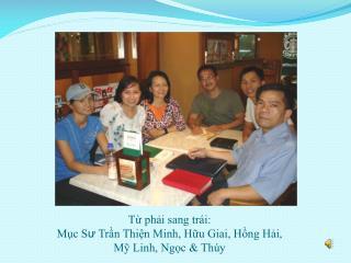 Từ phải sang trái: Mục S ư  Trần Thiện Minh, Hữu Giai, Hồng Hải,  Mỹ Linh, Ngọc & Thúy