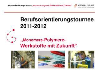 """Berufsorientierungstournee  2011-2012 """" Monomere -Polymere- Werkstoffe mit Zukunft"""""""