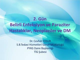 2. Gün Belirli Enfeksiyon  v e Parazit er  Hastalıklar , Neoplaziler ve DM