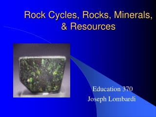 Rock Cycles, Rocks, Minerals,  Resources