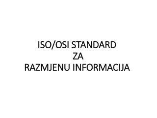 ISO/OSI STANDARD  ZA  RAZMJENU INFORMACIJA