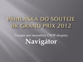 Přihláška do soutěže IIK Grand  Prix  2012