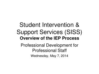 Student Intervention & Support Services (SISS) Overview of the IEP Process
