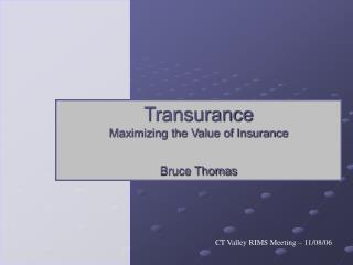 Transurance Maximizing the Value of Insurance  Bruce Thomas