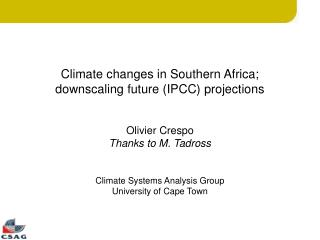 Climate changes in Southern Africa; downscaling future (IPCC) projections Olivier Crespo