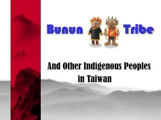 Bunun            Tribe     And Other  Indigenous Peoples in Taiwan