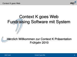 Herzlich Willkommen zur Context K Präsentation Frühjahr 2010