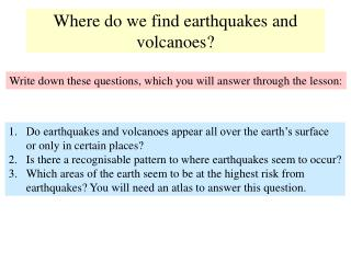 Where do we find earthquakes and volcanoes