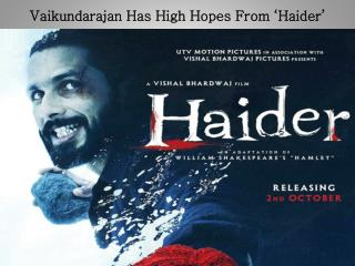 Vaikundarajan Has High Hopes From 'Haider'