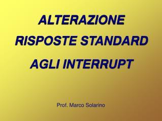 ALTERAZIONE RISPOSTE STANDARD AGLI INTERRUPT