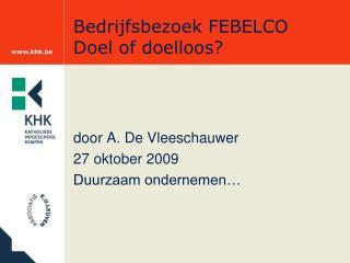 Bedrijfsbezoek FEBELCO Doel of doelloos?
