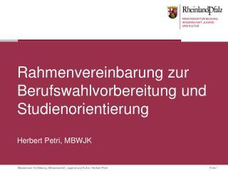 Rahmenvereinbarung zur Berufswahlvorbereitung und Studienorientierung Herbert Petri, MBWJK