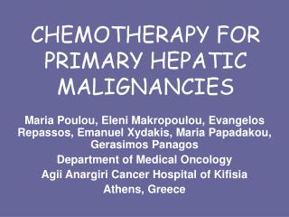 CHEMOTHERAPY FOR PRIMARY HEPATIC MALIGNANCIES