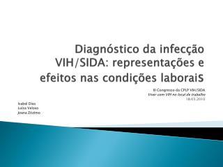 Diagnóstico da  infecção  VIH/SIDA:  representações e efeitos nas condições laborai s