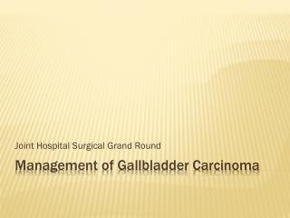Management of Gallbladder Carcinoma