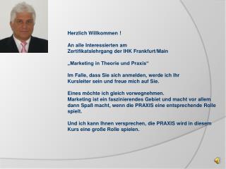Herzlich Willkommen ! An alle Interessierten am  Zertifikatslehrgang der IHK Frankfurt/Main
