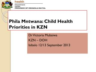 Phila Mntwana: Child Health Priorities in KZN