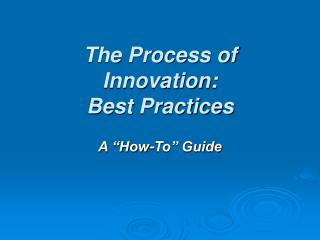 The Process of Innovation:  Best Practices