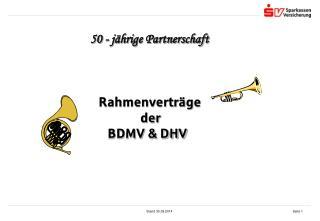 50 - jährige Partnerschaft Rahmenverträge      der    BDMV & DHV