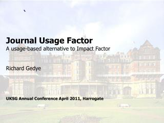 Journal Usage Factor A usage-based alternative to Impact Factor Richard Gedye