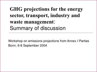 Workshop on emissions projections from Annex I Parties Bonn, 6-8 September 2004