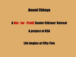 Anand Chhaya   A  Not - for - Profit  Senior Citizens' Retreat A project of KSA