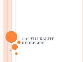 2013 YILI KALİTE HEDEFLERİ